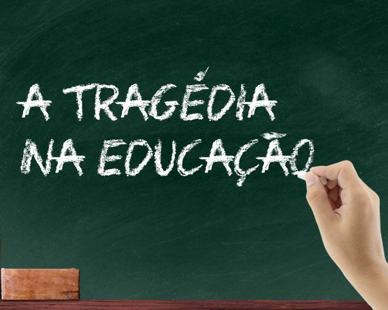 A tragédia na educação